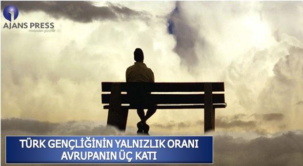 Türk Gençliğinin Yalnızlık Oranı Avrupa'nın Üç Katı 