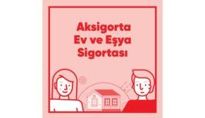 Evinizi ve eşyalarınızı Aksigorta'ya emanet edin