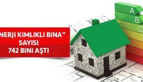 """""""Enerji Kimlikli Bina"""" sayısı 742 bini aştı"""