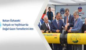 Bakan Özhaseki Yahyalı ve Yeşilhisar'da doğal gazın temellerini attı