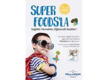 SUPER FOODS'la sağlıklı yemekler eğlenceli saatler Palladium'da