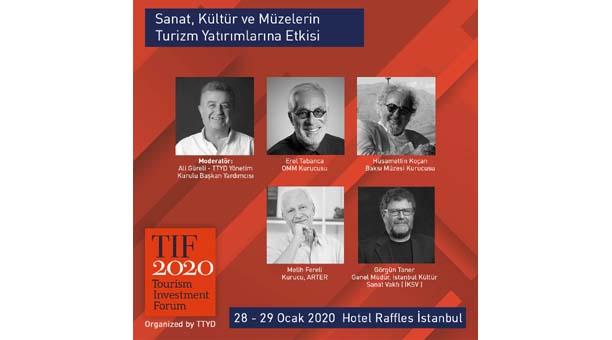 Sanat, kültür ve Müzelerin Turizm Yatırımları'Turizm Yatırımcıları Forumu-TIF 2020'de konuşuluyor