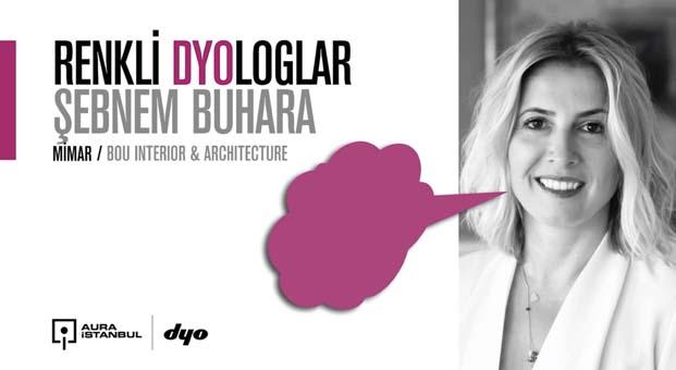 BOU Interior & Architecture'un kurucusu Şebnem Buhara 'Renkli DYOLOGLAR'da